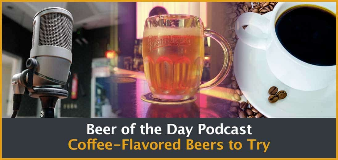 Beer of the Day Podcast Coffee-Flavored Beers to Try