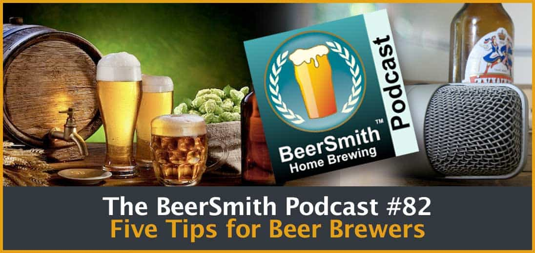 The BeerSmith Podcast #82: Five Tips for Beer Brewers