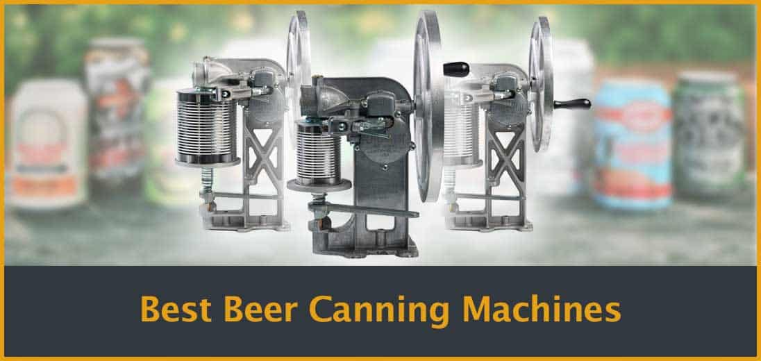 3 Best Beer Canning Machines Seamers For Homebrew In 2019
