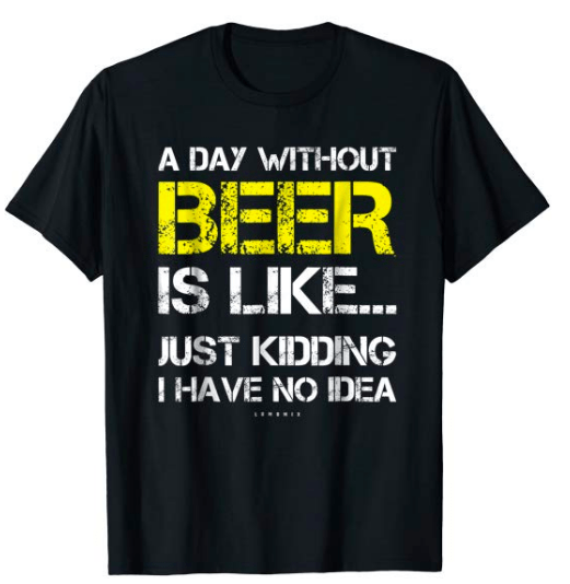 a day without beer is like shirt